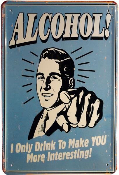"""Blechschild """"Alkohol, ich trinke dich schön ... """""""