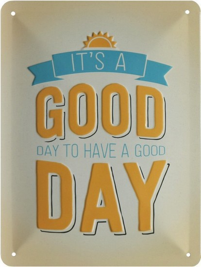 "Blechschild geprägt 15 x 20 cm ""It's a good day to have a good day"""
