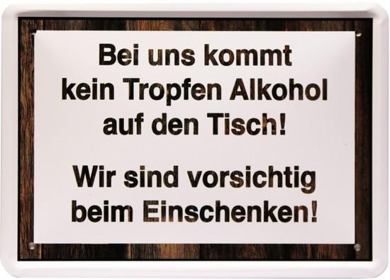 """Blechschild 15 x 21 cm """" Bei uns kommt kein Tropfen Alkohol..."""""""