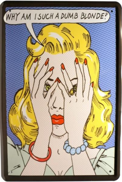 "Blechschild "" Why i such a bumb blondine?"""