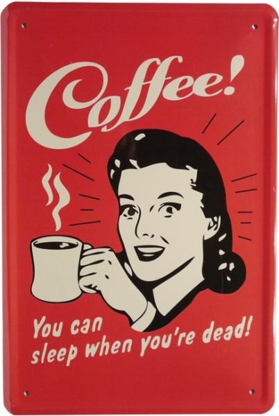 """Blechschild """"Kaffee, du kannst schlafen wenn du tot bist"""""""