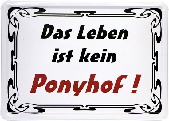 """Blechschild 15 x 21 cm """"Das Leben ist kein Ponyhof"""""""