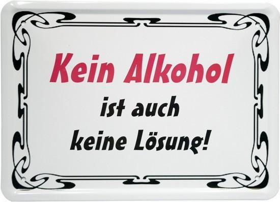 """Blechschild 15 x 21 cm """"Kein Alkohol ist auch keine Lösung"""""""