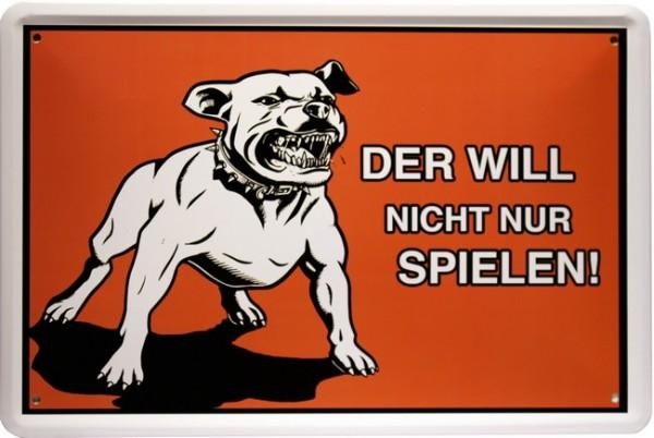 """Blechschild Spruch Hund """" Der will nur spielen... """""""