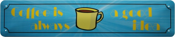 "Straßenschild "" Coffee is always a good idea """