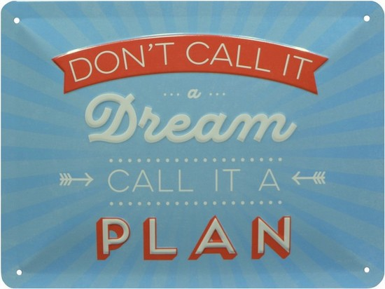 "Blechschild geprägt 15 x 20 cm ""Don't call it a dream - call it a plan"""
