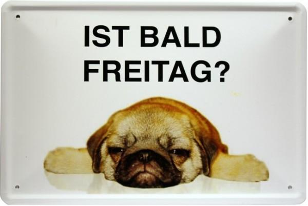"""Blechschild Spruch Hund """" Ist bald Freitag """""""