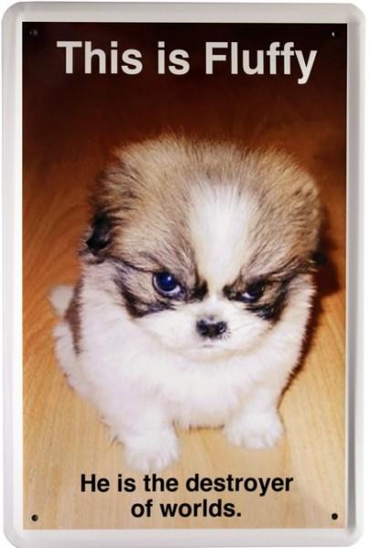 "Blechschild "" This is Fluffy """
