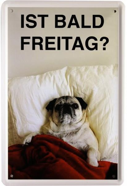 "Blechschild "" Ist bald Freitag - Mops """