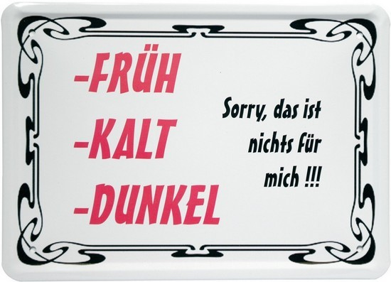 "Blechschild 15 x 21 cm ""Früh, Kalt, Dunkel, sorry..."""