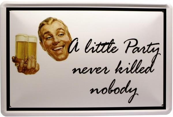 "Blechschild "" A little Party never killed nobody """