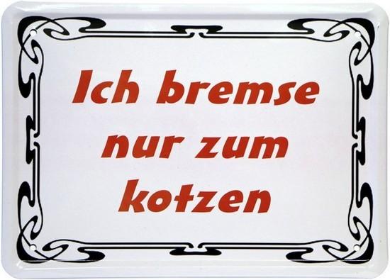 """Blechschild 15 x 21 cm """"Ich bremse nur zum kotzen"""""""