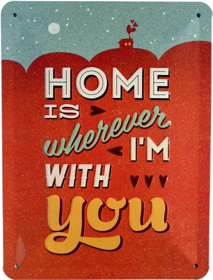 """Blechschild geprägt 15 x 20 cm """"Home is, wherever I´m with you!"""""""